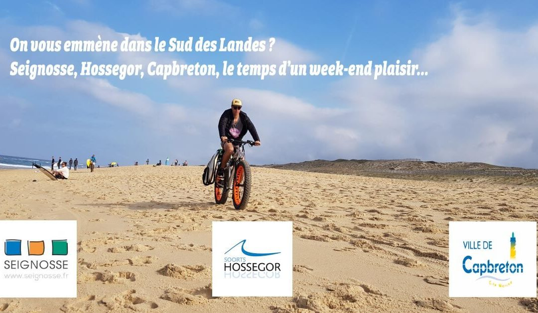 Seignosse, Hossegor, Capbreton, direction Le sud Landes le temps d'un week-end plaisir….